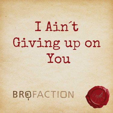 brofaction-single-cover-i-aint-giving-up-on-you